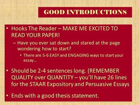 GOOD INTRODUCTIONS Hooks The Reader – MAKE ME EXCITED TO READ YOUR PAPER! – Have you ever sat down and stared at the page wondering how to start? There.