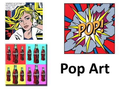 Pop Art. What is it? Pop Art -an art movement 1950s - 1960s line between fine art and commercial art disappeared.
