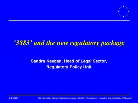 DG Information Society: Telecommunications, Markets, Technologies - Innovation and Exploitation of ResearchE.C. LK/lk 1 '3883' and the new regulatory package.