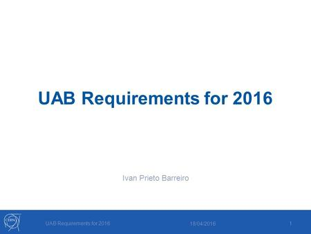 UAB Requirements for 2016 Ivan Prieto Barreiro 18/04/2016 UAB Requirements for 2016 1.