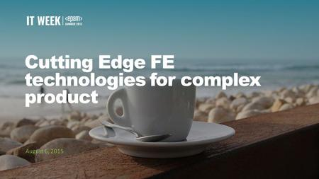 1 Cutting Edge FE technologies for complex product August 6, 2015.