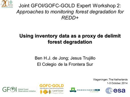 Using inventory data as a proxy de delimit forest degradation Joint GFOI/GOFC-GOLD Expert Workshop 2: Approaches to monitoring forest degradation for REDD+