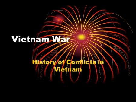 Vietnam War History of Conflicts in Vietnam. France During the 1800's France controlled the areas of Vietnam, Laos and Cambodia Up until 1945 the area.