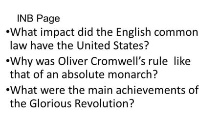 INB Page What impact did the English common law have the United States? Why was Oliver Cromwell's rule like that of an absolute monarch? What were the.