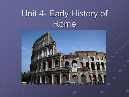 Unit 4- Early History of Rome. Founding of Rome Some believe the city of Rome was built around 750 B.C. on the peninsula of Italy. The story goes…Romulus.