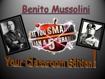 Benito Mussolini 5 th Grade topic 1 4th Grade Topic 3 4th Grade Topic 4 3rd Grade Topic 5 3rd Grade Topic 6 2nd Grade Topic 8 1st Grade Topic 10 100,000.