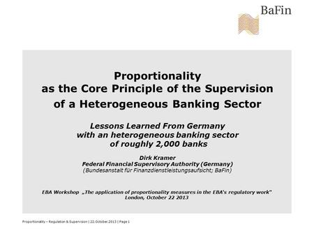 Proportionality as the Core Principle of the Supervision of a Heterogeneous Banking Sector Lessons Learned From Germany with an heterogeneous banking sector.