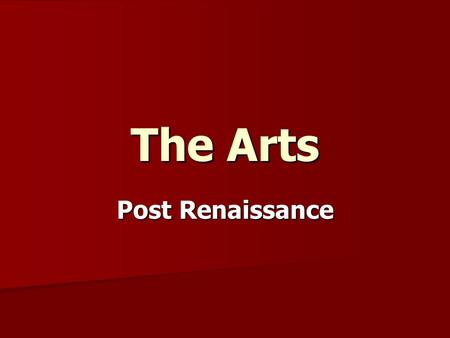 The Arts Post Renaissance. Changing Times Emphasis on order and balance brought on by science and the Enlightenment carried over into the arts. Emphasis.