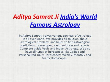 Aditya Samrat Ji India's World Famous AstrologyIndia's World Famous Astrology Pt.Aditya Samrat ji gives various services of Astrology in all over world.