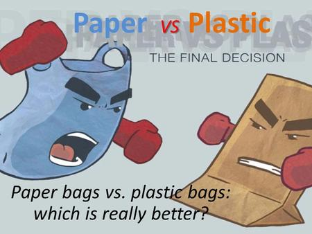 VS Paper VS Plastic Paper bags vs. plastic bags: which is really better?