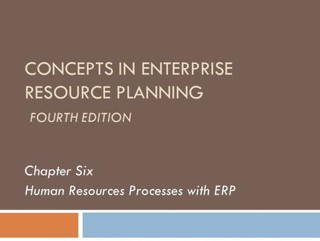 CONCEPTS IN ENTERPRISE RESOURCE PLANNING FOURTH EDITION Chapter Six Human Resources Processes with ERP.