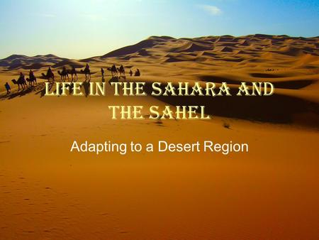 Life in the Sahara and the Sahel Adapting to a Desert Region.
