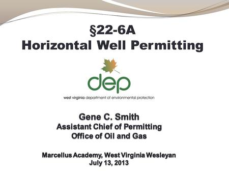 Legislation Governing Horizontal Drilling in West Virginia §22-6 portion of West Virginia Environmental Resources law governing Oil and Gas Wells August.