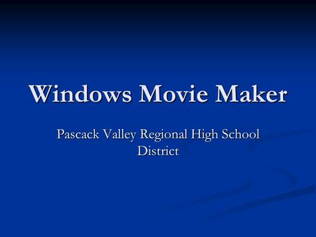Windows Movie Maker Pascack Valley Regional High School District.