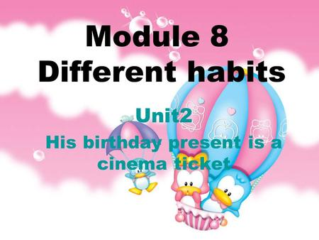 Module 8 Different habits Unit2 His birthday present is a cinema ticket.
