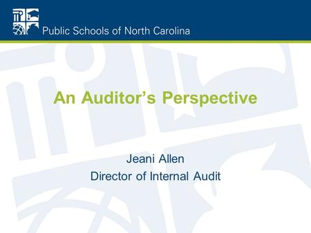 An Auditor's Perspective Jeani Allen Director of Internal Audit.