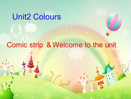 Comic strip & Welcome to the unit Unit2 Colours. colourful black and white What are the uses of colours? They make our lives. colourful.