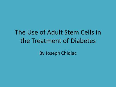 The Use of Adult Stem Cells in the Treatment of Diabetes By Joseph Chidiac.