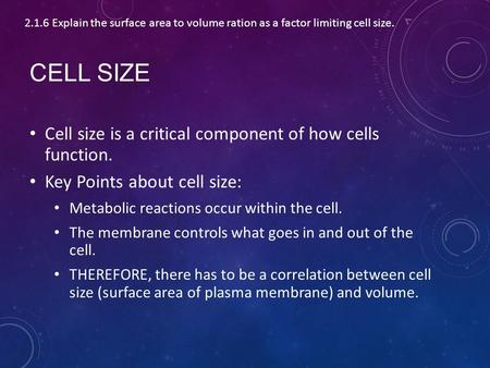 CELL SIZE Cell size is a critical component of how cells function. Key Points about cell size: Metabolic reactions occur within the cell. The membrane.