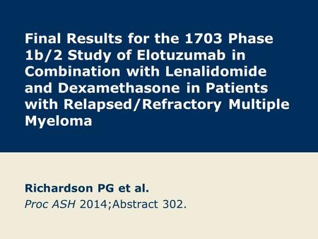 Final Results for the 1703 Phase 1b/2 Study of Elotuzumab in Combination with Lenalidomide and Dexamethasone in Patients with Relapsed/Refractory Multiple.