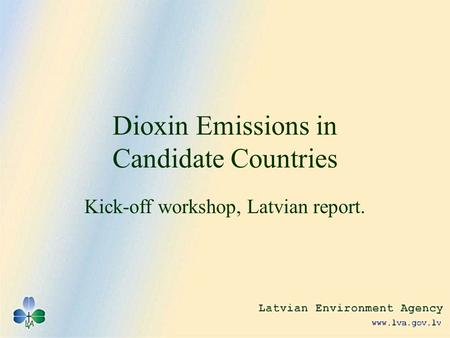 Dioxin Emissions in Candidate Countries Kick-off workshop, Latvian report.