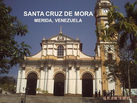 SANTA CRUZ DE MORA MERIDA, VENEZUELA. It is a town nestled in a valley and the banks of a river, so it presents serious problems of flood, landslide and.
