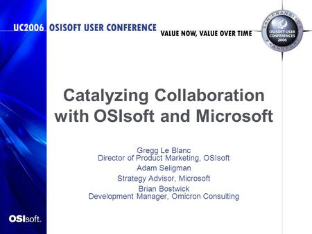 Catalyzing Collaboration with OSIsoft and Microsoft Gregg Le Blanc Director of Product Marketing, OSIsoft Adam Seligman Strategy Advisor, Microsoft Brian.