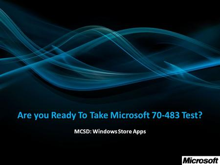 Are you Ready To Take Microsoft 70-483 Test? MCSD: Windows Store Apps.