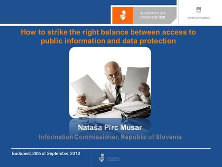How to strike the right balance between access to public information and data protection Nataša Pirc Musar Information Commissioner, Republic of Slovenia.
