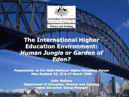 The International Higher Education Environment: Human Jungle or Garden of Eden? Presentation to the Multi-National Higher Education Forum New Zealand 15,