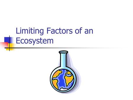 Limiting Factors of an Ecosystem. Ecosystem Components In an ecosystem, there are various factors that affect the survival and health of a population.