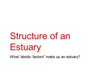 "What ""abiotic factors"" make up an estuary? Structure of an Estuary."