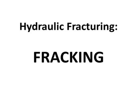Hydraulic Fracturing: FRACKING. Steps: The well is drilled deep below the aquifer to the shale, then drilling continues horizontally Charges are set.