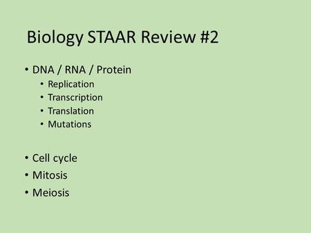 Biology STAAR Review #2 DNA / RNA / Protein Cell cycle Mitosis Meiosis