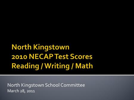 North Kingstown School Committee March 28, 2011.  One of multiple measures we use to measure progress. We also use our own benchmark assessments, NWEA,