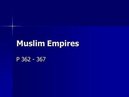 "Muslim Empires P 362 - 367. Abu Bakr Became leader after ______________'s death Became leader after ______________'s death Called caliph ""______________"""