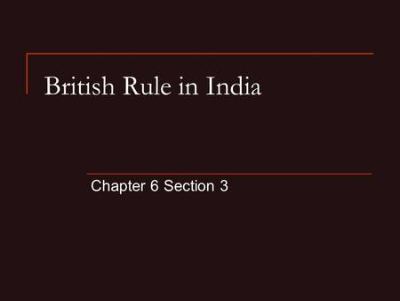 British Rule in India Chapter 6 Section 3. Objectives: By the end of the lesson, you should be able to: 1) Describe the reasons for conflict between British.