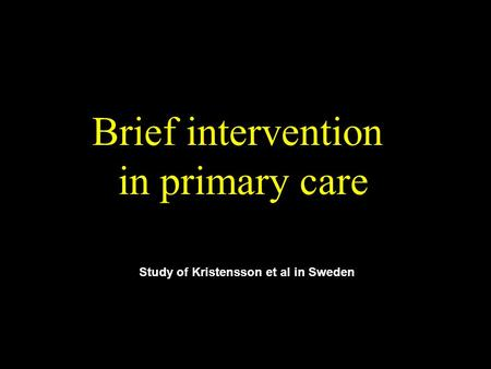 Brief intervention in primary care Study of Kristensson et al in Sweden.