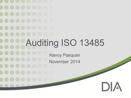 Auditing ISO 13485 Nancy Pasquan November 2014. Introductions I am….. You are….. And we are here to discuss: Auditing ISO 13485 Quality Systems for Medical.