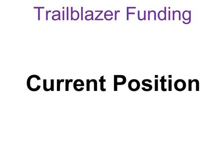 Trailblazer Funding Current Position. 2014/15 & 15/16 Funding Model for Trailblazers Core Government Contribution Cap (£2 for every £1 from employer)