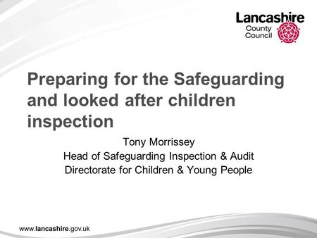 Preparing for the Safeguarding and looked after children inspection Tony Morrissey Head of Safeguarding Inspection & Audit Directorate for Children & Young.