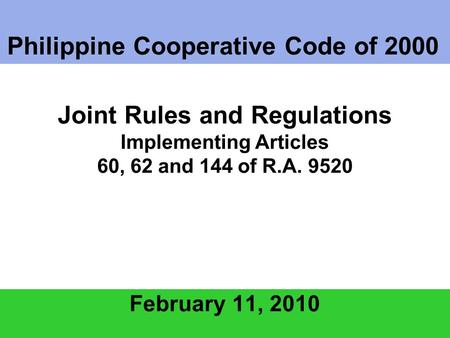 Philippine Cooperative Code of 2000 February 11, 2010 Joint Rules and Regulations Implementing Articles 60, 62 and 144 of R.A. 9520.