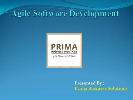 Presented By : Prima Business Solutions. Agile Software Development Process.