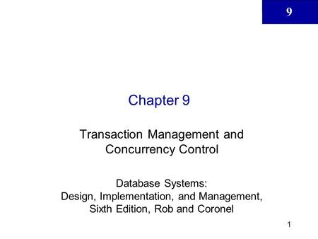 9 1 Chapter 9 Transaction Management and Concurrency Control Database Systems: Design, Implementation, and Management, Sixth Edition, Rob and Coronel.