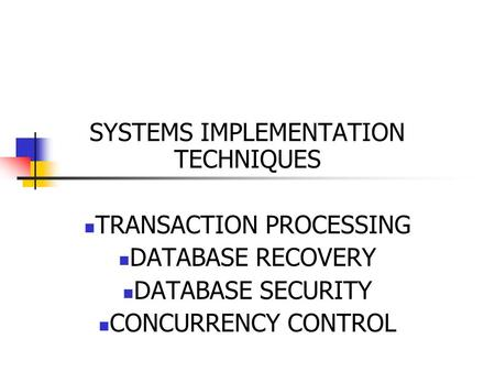 SYSTEMS IMPLEMENTATION TECHNIQUES TRANSACTION PROCESSING DATABASE RECOVERY DATABASE SECURITY CONCURRENCY CONTROL.