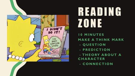 READING ZONE 10 MINUTES MAKE A THINK MARK - QUESTION - PREDICTION - THEORY ABOUT A CHARACTER - CONNECTION.