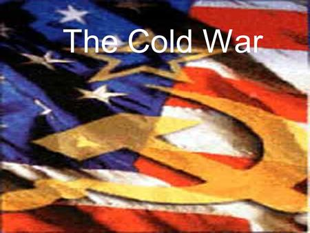 "The Cold War. What is a ""Cold War?"" Ideological conflict between the United States and the Union of Soviet Socialist Republics during the second half."