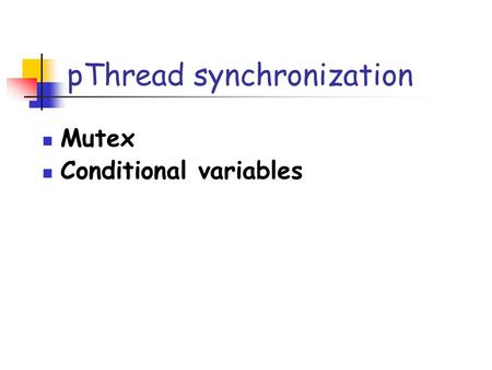 PThread synchronization Mutex Conditional variables.