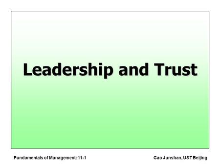Fundamentals of Management: 11-1Gao Junshan, UST Beijing Leadership and Trust.