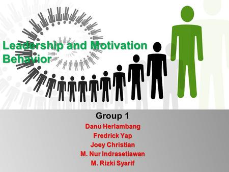 Leadership and Motivation Behavior Group 1 Danu Herlambang Fredrick Yap Joey Christian M. Nur Indrasetiawan M. Rizki Syarif.